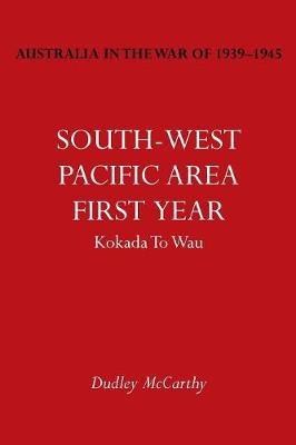 Australia in the War of 1939-1945 Vol. V: South-West Pacific Area- First Year Kokada to Wau