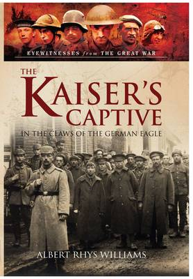 The Kaiser's Captive: In the Claws of the German Eagle