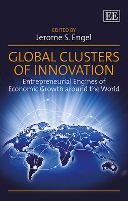 Global Clusters of Innovation: Entrepreneurial Engines of Economic Growth Around the World