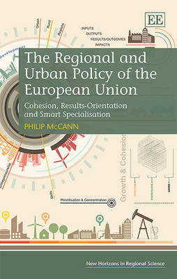 The Regional and Urban Policy of the European Union: Cohesion, Results-Orientation and Smart Specialisation