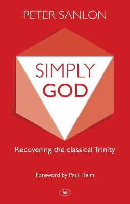 Simply God: Recovering the classical Trinity