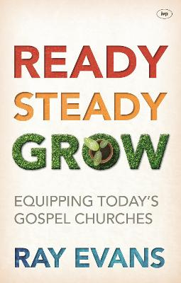 Ready, Steady, Grow!: Equipping Today's Gospel Churches