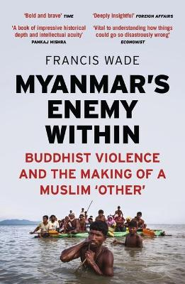 Myanmar's Enemy Within: Buddhist Violence and the Making of a Muslim 'Other'