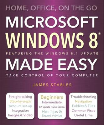 Windows 8 Made Easy: Home, Office, On the Go