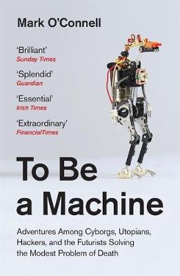 To Be a Machine: Adventures Among...