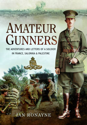 Amateur Gunners: The Adventures and Letters of a Soldier in France, Salonika and Palestine