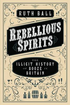 Rebellious Spirits: The Illicit History of Booze in Britain