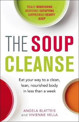 The Soup Cleanse: Eat Your Way to a Clean, Lean, Nourished Body in Less Than a Week
