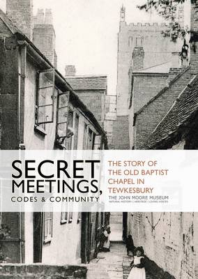 Secret Meetings, Codes and Community: The story of the Old Baptist Chapel in Tewkesbury
