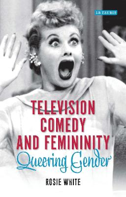 Television Comedy and Femininity: Queering Gender