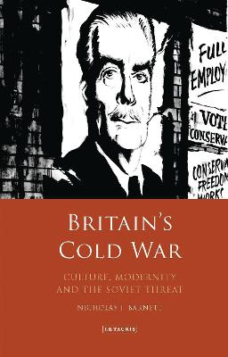Britain's Cold War: Culture, Modernity and the Soviet Threat