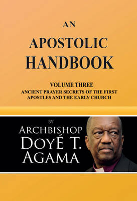 An Apostolic Handbook: Volume 3: Ancient Prayer Secrets of the First Apostles and the Early Church