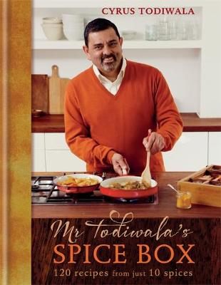 Mr Todiwala's Spice Box: 120 easy Indian recipes with just 10 spices