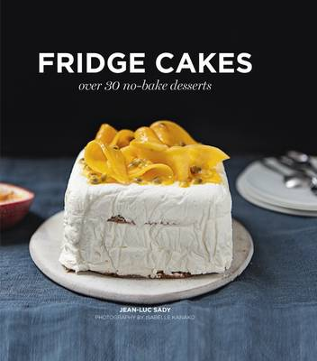 Fridge Cakes: Over 30 no-bake desserts
