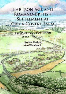 The Iron Age and Romano-British Settlement at Crick Covert Farm: Excavations 1997-1998: (DIRFT Volume I)