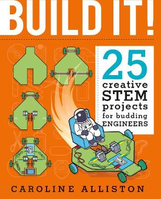 Build It!: 25 creative STEM projects for budding engineers
