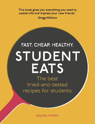 Student Eats: Fast, Cheap, Healthy - the best tried-and-tested recipes for students