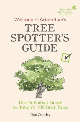 Westonbirt Arboretum's Tree Spotter's Guide: The Definitive Guide to Britain's 100 Best Trees