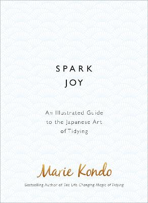 Spark Joy: An Illustrated Guide to ...