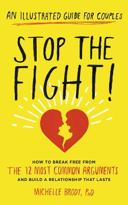 Stop the Fight!: How to break free from the 12 most common arguments and build a relationship that lasts