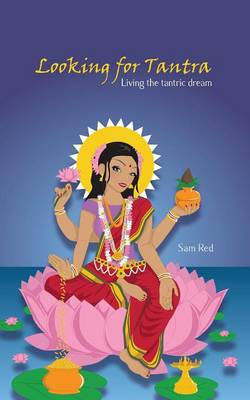 Looking for Tantra: Living the tantric dream