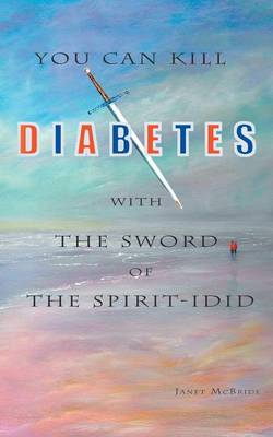 You Can Kill Diabetes With The Sword Of The Spirit - I Did