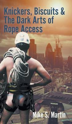 Knickers, Biscuits & The Dark Arts of Rope Access