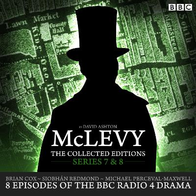 McLevy: The Collected Editions: 8 Episodes of the BBC Radio 4 Crime Drama Series: Series 7 & 8