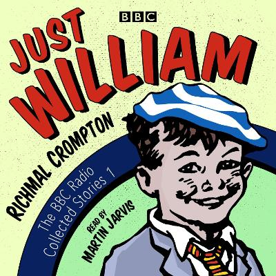 Just William: A BBC Radio Collection: Classic readings from the BBC archive