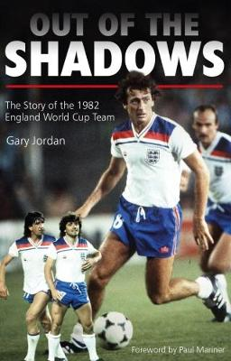 Out of the Shadows: The Story of the 1982 England World Cup Team