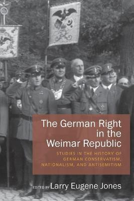 The German Right in the Weimar Republic: Studies in the History of German Conservatism, Nationalism, and Antisemitism