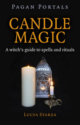 Candle Magic: A Witch's Guide to Spells and Rituals