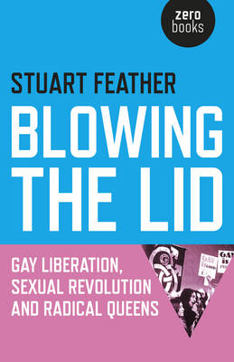 Blowing the Lid: Gay Liberation, Sexual Revolution and Radical Queens