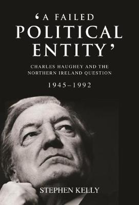 A Failed Political Entity: Charles Haughey and the Northern Ireland Question, 1945-1992