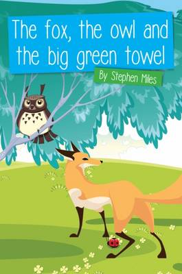The Fox, the Owl and the Big Green Towel