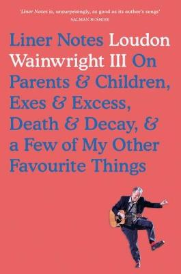 Liner Notes: On Parents, Children, Exes, Excess, Decay & A Few More Of My Favourite Things
