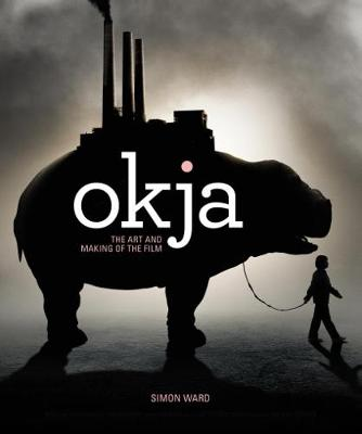 Okja: The Art and Making of the Film