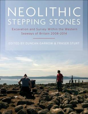 Neolithic Stepping Stones: Excavation and survey within the western seaways of Britain, 2008-2014