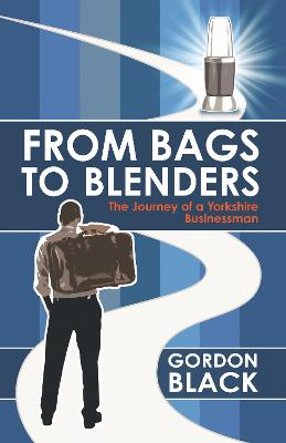 From Bags to Blenders: The Journey of a Yorkshire Businessman