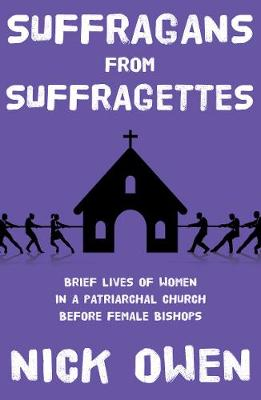 Suffragans from Suffragettes: Brief Lives of Women in a Patriarchal Church Before Female Bishops