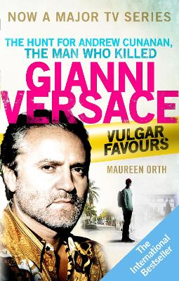 Vulgar Favours: The Hunt for Andrew Cunanan, The Man Who Killed Gianni Versace