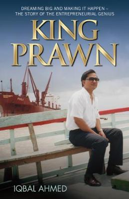 King Prawn: Dreaming Big and Making it Happen - The Story of the Entrepreneurial Genius