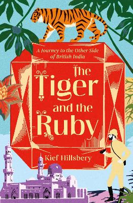 The Tiger and the Ruby: A Journey to the Other Side of British India