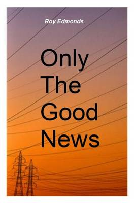 Only the Good News: Humorous Memoir of a Wordly Local Reporter