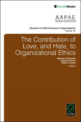 The Contribution of Love, and Hate, to Organizational Ethics