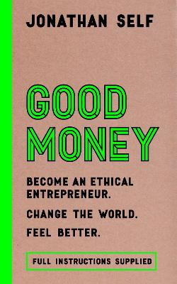 Good Money: Become an Ethical Entrepreneur