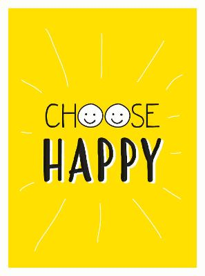 Choose Happy: Quotes and Statements for a Brighter Life