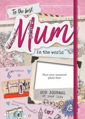 The Best Mum in the World: Our Life Journal