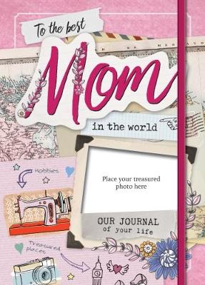 The Best Mom in the World: Our Life Journal