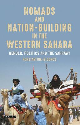 Nomads and Nation Building in the Western Sahara: Gender, Politics and the Sahrawi